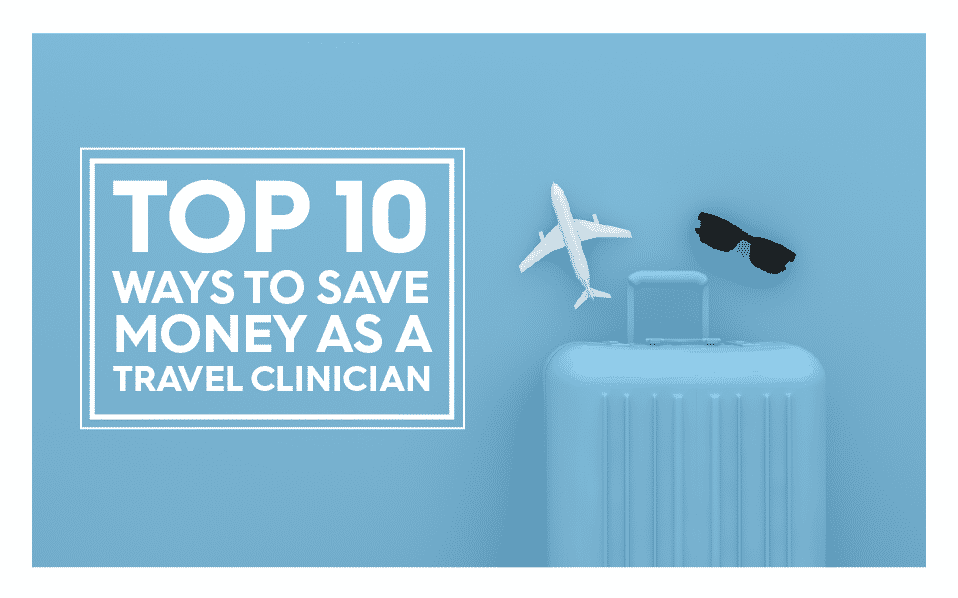 Top 10 Ways to Save Money as a Travel Clinician