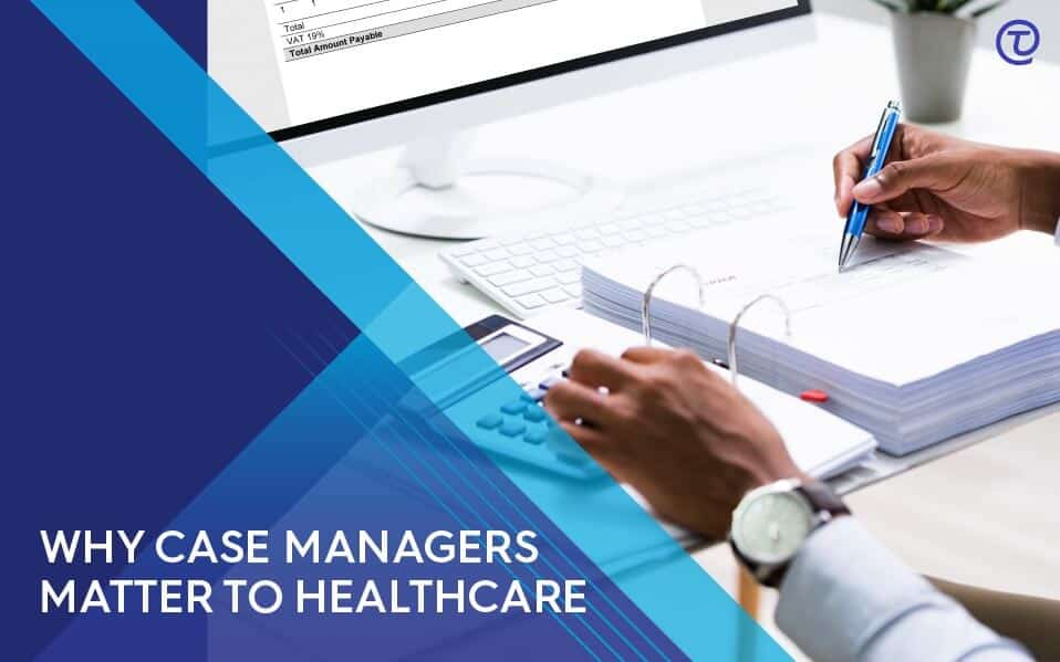 Why Facilities Need Case Managers