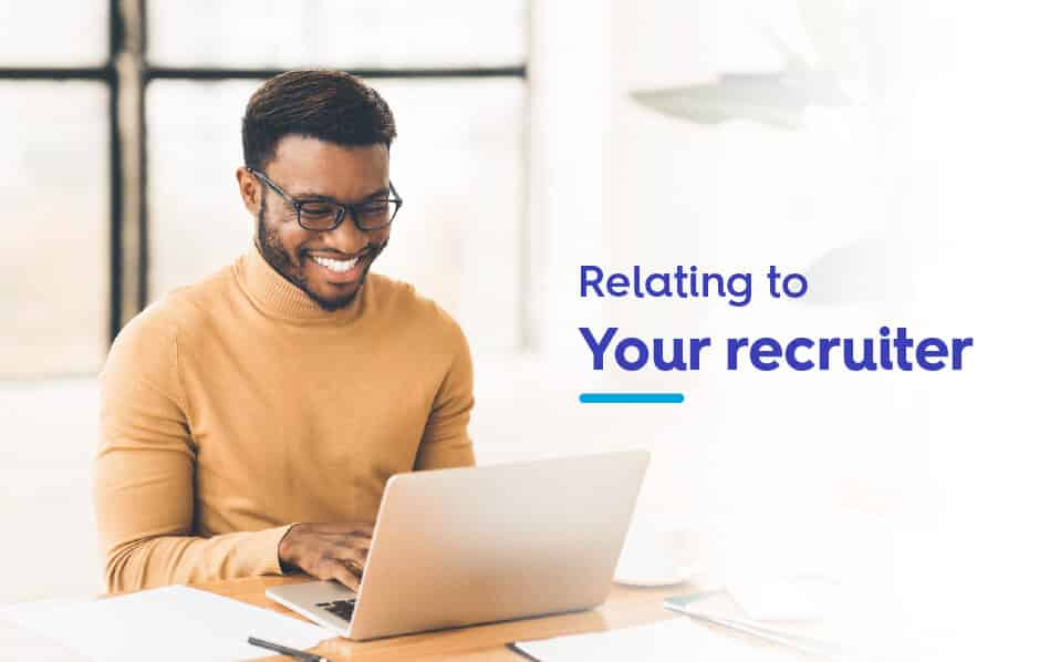 3 Quick Tips to Relating to Your Recruiter