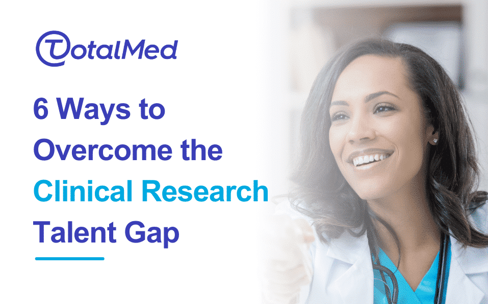 6 Ways to Overcome the Clinical Research Talent Gap